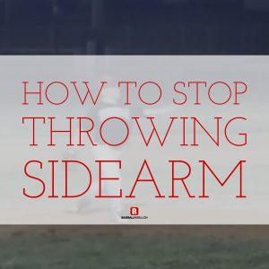 Stop Throwing Sidearm