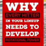 Developing Rotational Power Throughout Your Lineup