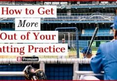 How To Get More Out Of Your Batting Practice