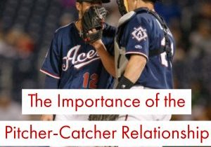 the importance of the pitcher-catcher relationship
